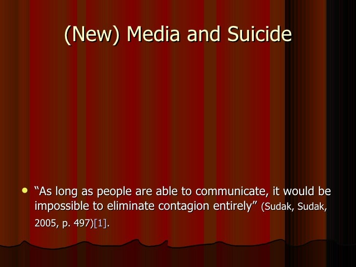 "(New) Media and Suicide   ""As long as people are able to communicate, it would be    impossible to eliminate contagion en..."