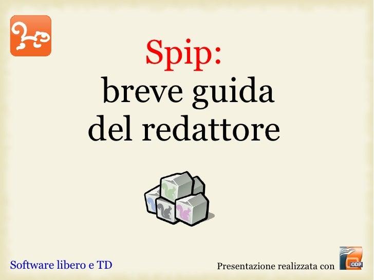 Spip:                 breve guida                del redattore   Software libero e TD   Presentazione realizzata con