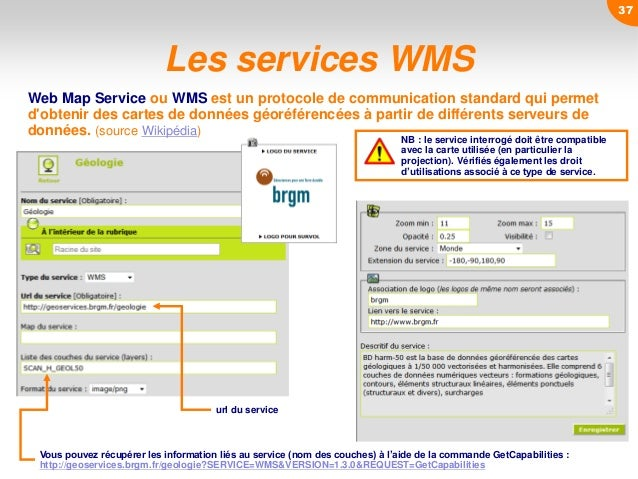 Les services WMS Web Map Service ou WMS est un protocole de communication standard qui permet d'obtenir des cartes de donn...