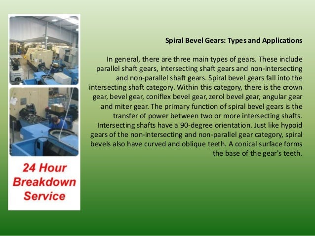 Spiral Bevel Gears: Types and Applications      In general, there are three main types of gears. These include   parallel ...