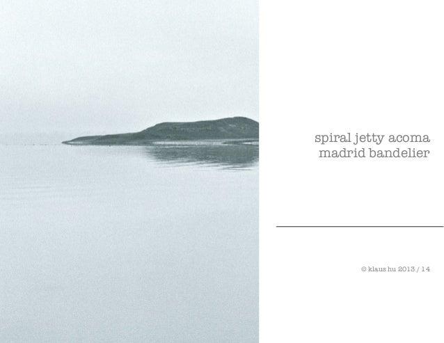 spiral jetty acoma  madrid bandelier  © klaus hu 2013 / 14