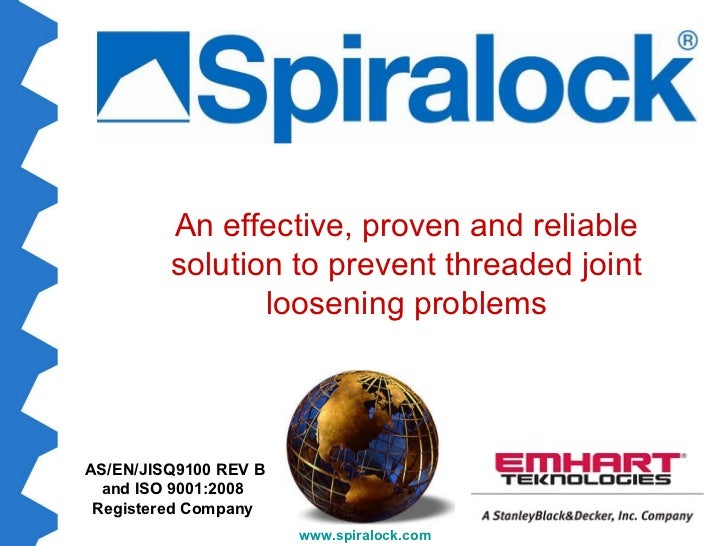 AS/EN/JISQ9100 REV B and ISO 9001:2008 Registered Company www.spiralock.com   An effective, proven and reliable solution t...