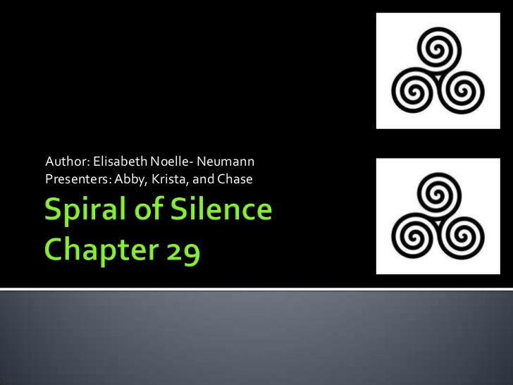Spiral of Silence Chapter 29 <br />Author: Elisabeth Noelle- Neumann<br />Presenters: Abby, Krista, and Chase <br />