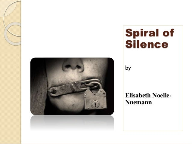 spiral of silence theory That's not always necessarily a bad thing — in environments where public opinion leans toward tolerance, the spiral of silence can be a way of keeping hate out of public discourse.