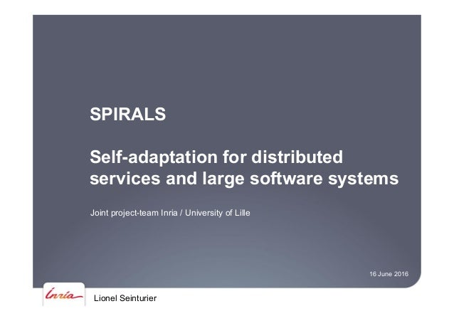 Lionel Seinturier SPIRALS Self-adaptation for distributed services and large software systems Joint project-team Inria / U...