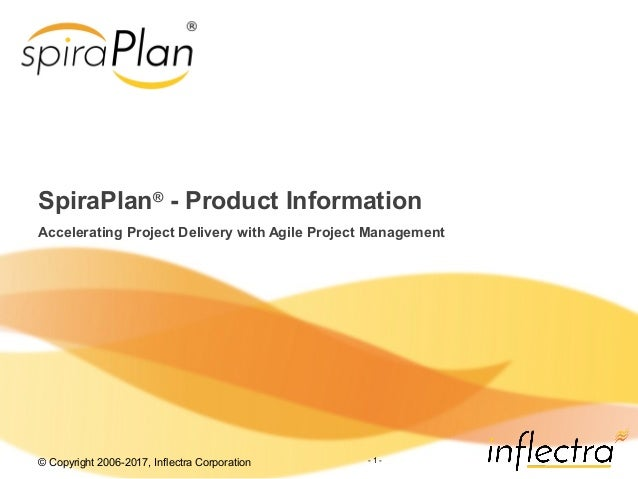 © Copyright 2006-2017, Inflectra Corporation - 1 - SpiraPlan® - Product Information Accelerating Project Delivery with Agi...