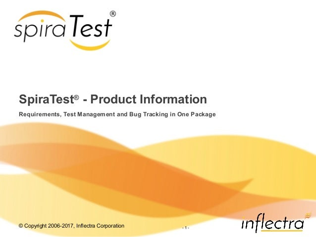 © Copyright 2006-2017, Inflectra Corporation - 1 - SpiraTest® - Product Information Requirements, Test Management and Bug ...