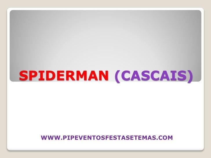 SPIDERMAN (CASCAIS)      WWW.PIPEVENTOSFESTASETEMAS.COM