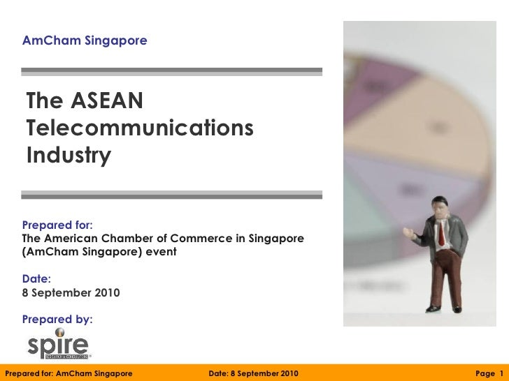 AmCham Singapore    The ASEAN    Telecommunications    Industry   Prepared for:   The American Chamber of Commerce in Sing...
