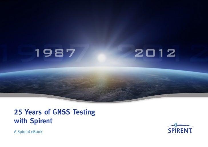 25 Years of GNSS Testingwith SpirentA Spirent eBook
