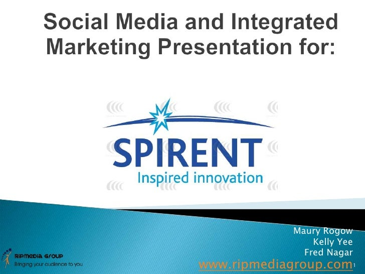 Social Media and Integrated Marketing Presentation for:<br />Maury Rogow<br />Kelly Yee<br />Fred Nagar<br />www.ripmediag...