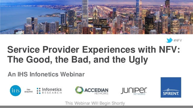 Service Provider Experiences with NFV: The Good, the Bad, and the Ugly An IHS Infonetics Webinar This Webinar Will Begin S...