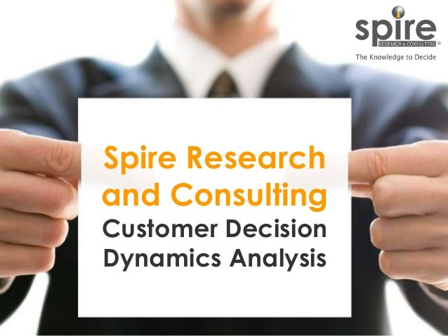 1 Spire Research and Consulting Customer Decision Dynamics Analysis