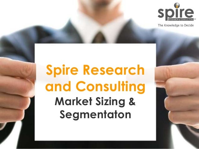 1 Spire Research and Consulting Market Sizing & Segmentaton