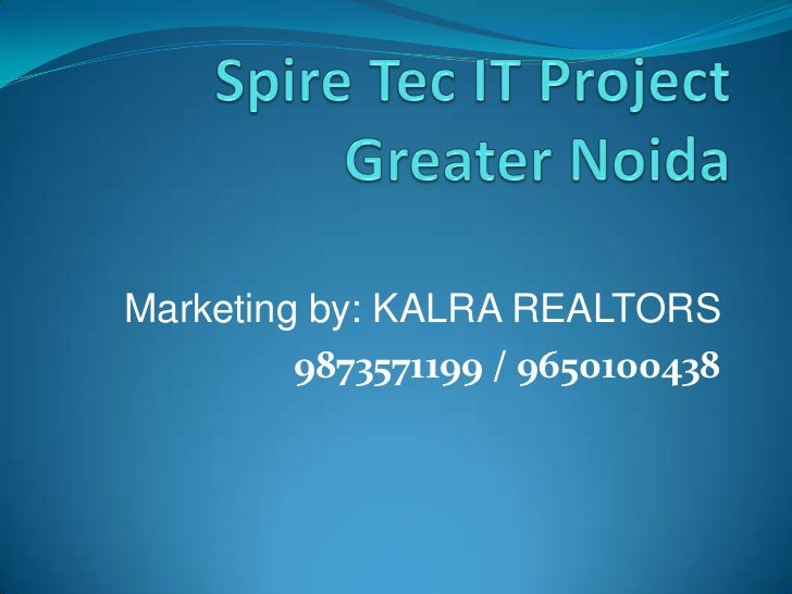 Spire Tec IT ProjectGreater Noida<br />Marketing by: KALRA REALTORS<br />9873571199 / 9650100438<br />