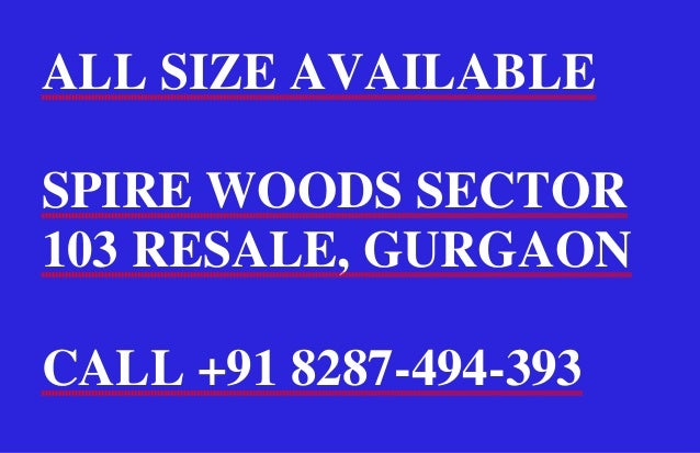 ALL SIZE AVAILABLESPIRE WOODS SECTOR103 RESALE, GURGAONCALL +91 8287-494-393