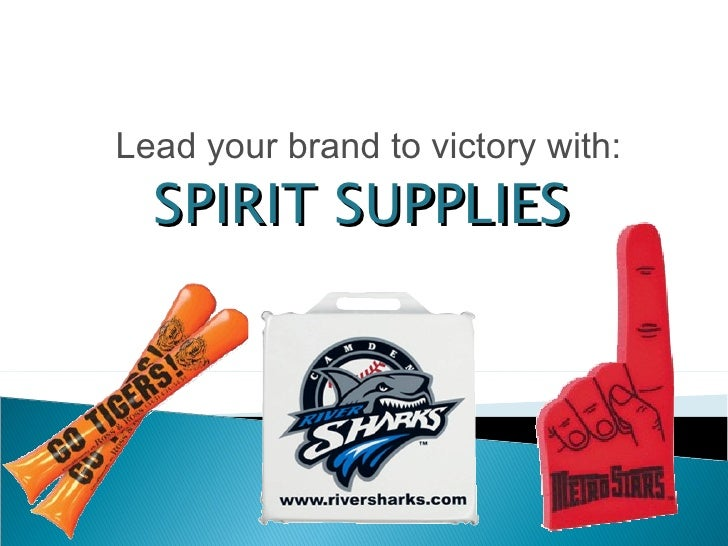 SPIRIT SUPPLIES Lead your brand to victory with: