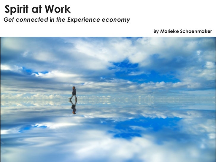 Spirit at Work Get connected in the Experience economy By Marieke Schoenmaker