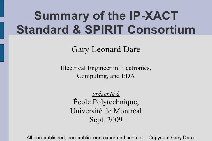 Summary of the IP-XACT Standard & SPIRIT Consortium                     Gary Leonard Dare                 Electrical Engin...