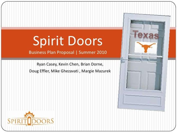 Spirit DoorsBusiness Plan Proposal | Summer 2010<br />Texas<br />Ryan Casey, Kevin Chen, Brian Dorne, <br />Doug Effler, M...