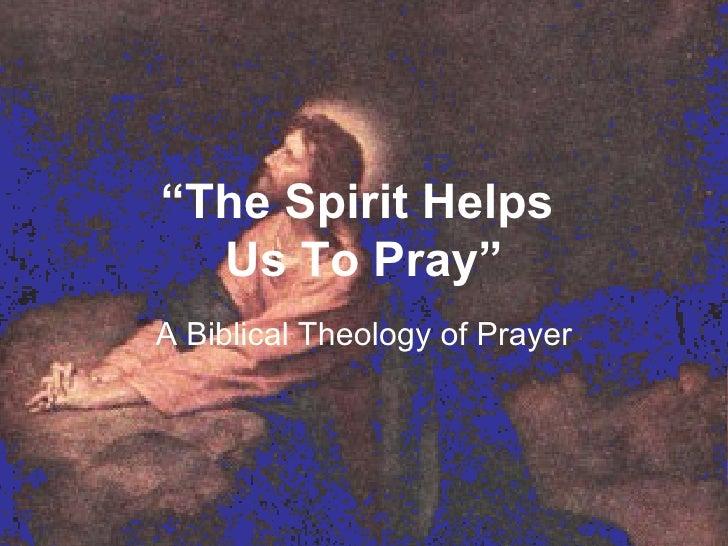 """ The Spirit Helps  Us To Pray"" A Biblical Theology of Prayer"