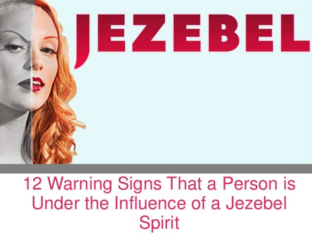 12 Indicators of a Jezebel Spirit Lurking Over Leadership 12 Warning Signs That a Person is Under the Influence of a Jezeb...