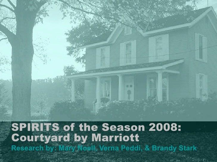 SPIRITS of the Season 2008:  Courtyard by Marriott Research by: Mary Noell, Verna Peddi, & Brandy Stark
