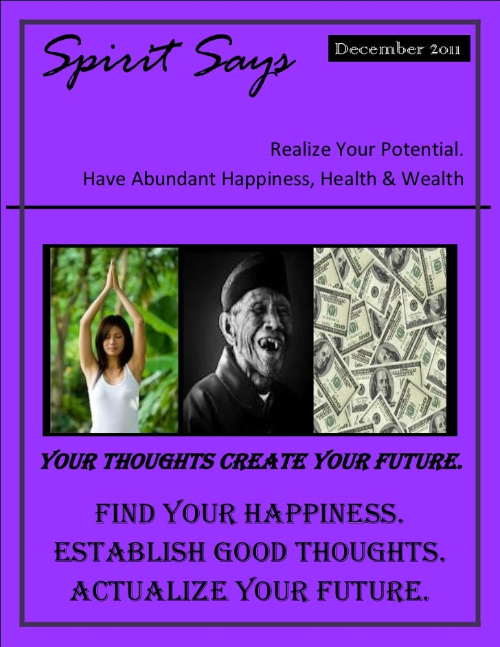Spirit Says                   December 2011                      Realize Your Potential.   Have Abundant Happiness, Health...
