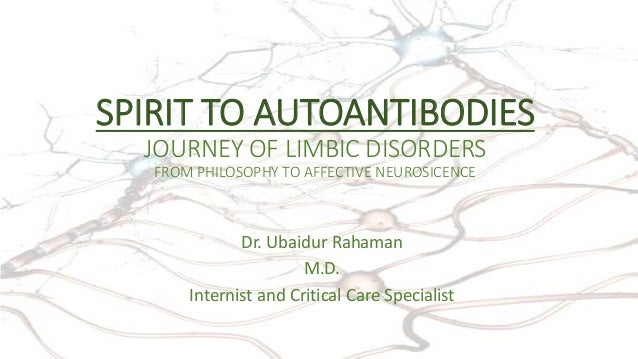 SPIRIT TO AUTOANTIBODIES JOURNEY OF LIMBIC DISORDERS FROM PHILOSOPHY TO AFFECTIVE NEUROSICENCE Dr. Ubaidur Rahaman M.D. In...