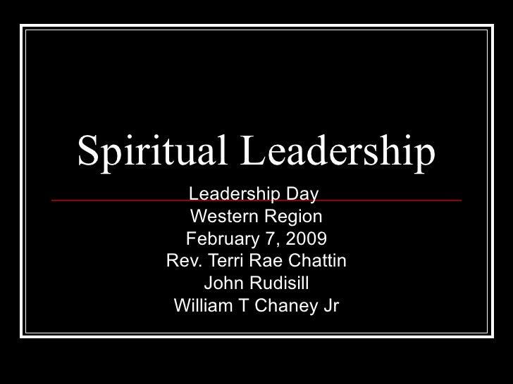 Spiritual Leadership Leadership Day  Western Region February 7, 2009 Rev. Terri Rae Chattin John Rudisill William T Chaney...