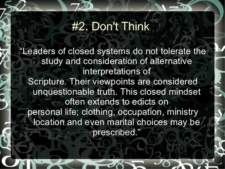 """#2. Dont Think""""Leaders of closed systems do not tolerate the     study and consideration of alternative                 in..."""