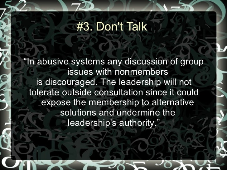 """#3. Dont Talk""""In abusive systems any discussion of group             issues with nonmembers    is discouraged. The leaders..."""