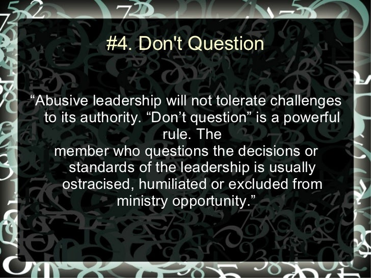 """#4. Dont Question""""Abusive leadership will not tolerate challenges  to its authority. """"Don't question"""" is a powerful       ..."""
