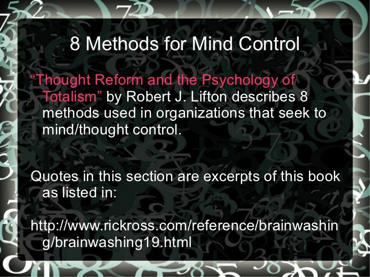 """8 Methods for Mind Control""""Thought Reform and the Psychology of  Totalism"""" by Robert J. Lifton describes 8  methods used i..."""