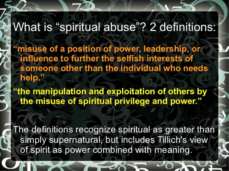 """What is """"spiritual abuse""""? 2 definitions:""""misuse of a position of power, leadership, or influence to further the selfish i..."""