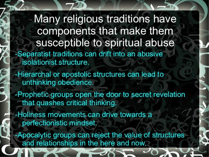 Many religious traditions have      components that make them      susceptible to spiritual abuse-Separatist traditions ca...