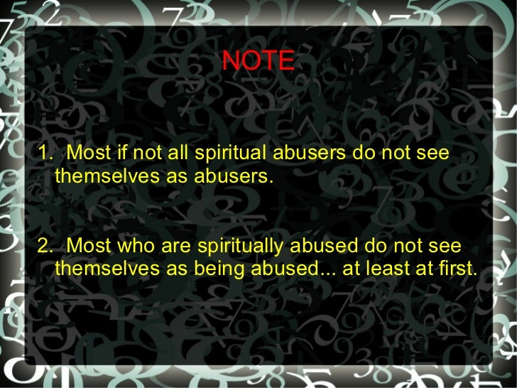 NOTE1. Most if not all spiritual abusers do not see  themselves as abusers.2. Most who are spiritually abused do not see  ...