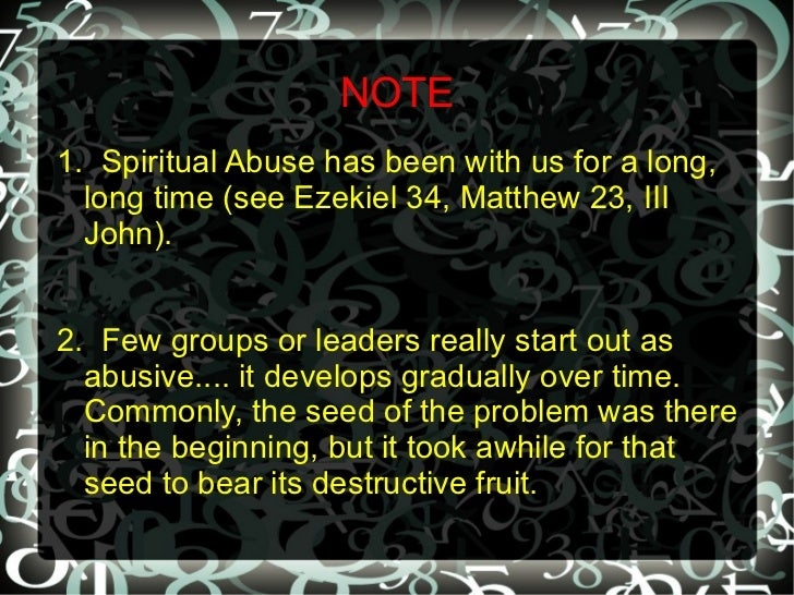 NOTE1. Spiritual Abuse has been with us for a long,  long time (see Ezekiel 34, Matthew 23, III  John).2. Few groups or le...