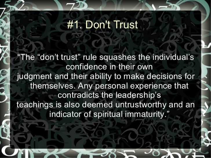 """#1. Dont Trust""""The """"don't trust"""" rule squashes the individual's              confidence in their ownjudgment and their abi..."""