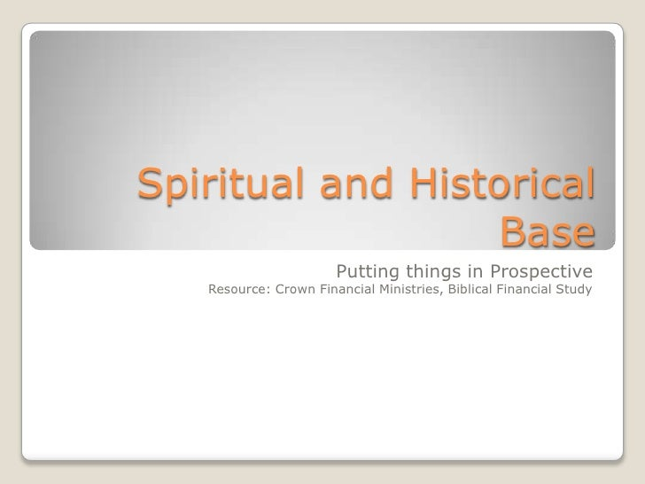 Spiritual and Historical                  Base                       Putting things in Prospective   Resource: Crown Finan...