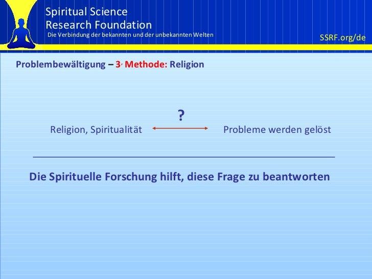 Problembewältigung  –  3 ,  Methode:  Religion Die Spirituelle Forschung hilft, diese Frage zu beantworten Religion, Spiri...