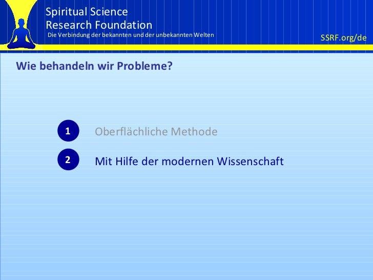 Wie behandeln wir Probleme? 1 Oberflächliche Methode Mit Hilfe der modernen Wissenschaft 2