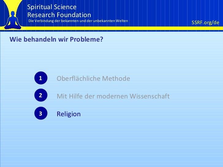 Wie behandeln wir Probleme? 1 Oberflächliche Methode Mit Hilfe der modernen Wissenschaft Religion 2 3