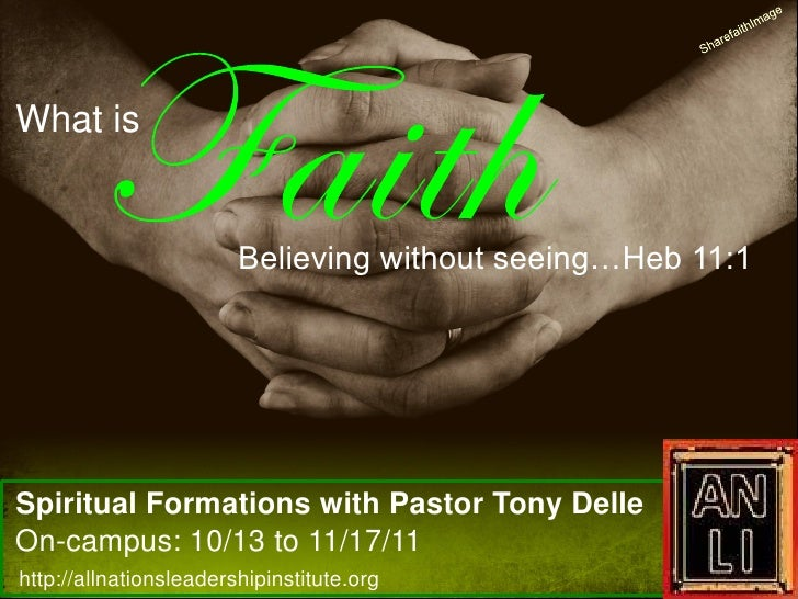 What is                        Believing without seeing…Heb 11:1Spiritual Formations with Pastor Tony DelleOn-campus: 10/1...
