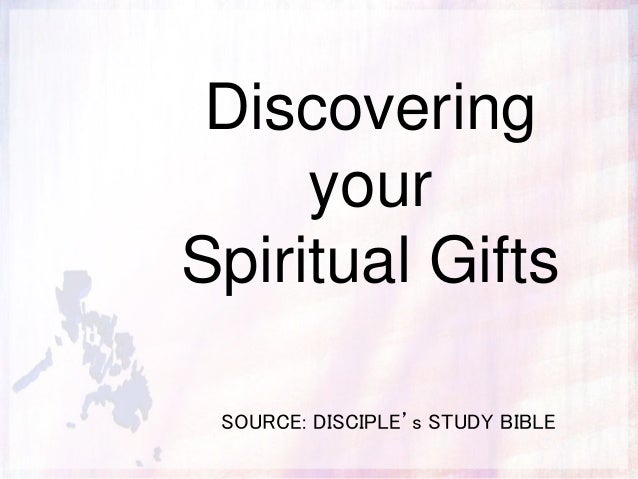 Discovering your Spiritual Gifts SOURCE: DISCIPLE's STUDY BIBLE