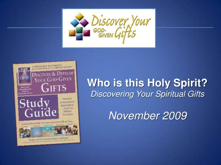 Who is this Holy Spirit?<br />Discovering Your Spiritual Gifts<br />November 2009<br />