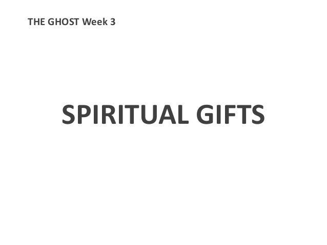 SPIRITUAL GIFTS THE GHOST Week 3