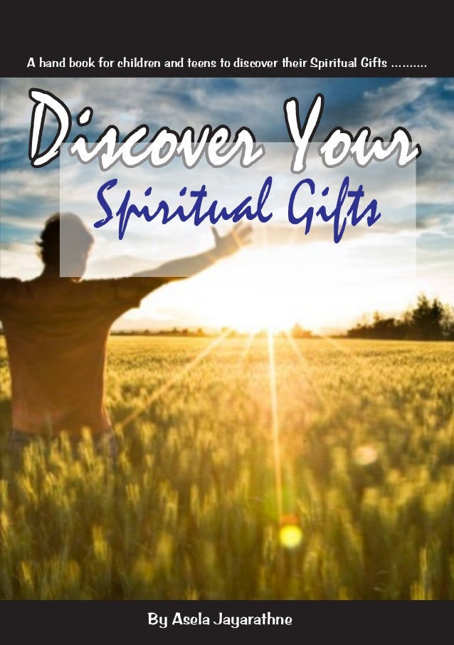 A hand book for children and teens to discover their Spiritual Gifts ..........  Discover Your Spiritual Gifts  By Asela J...