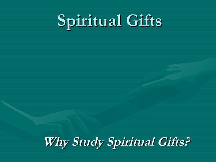 Spiritual Gifts Why Study Spiritual Gifts?