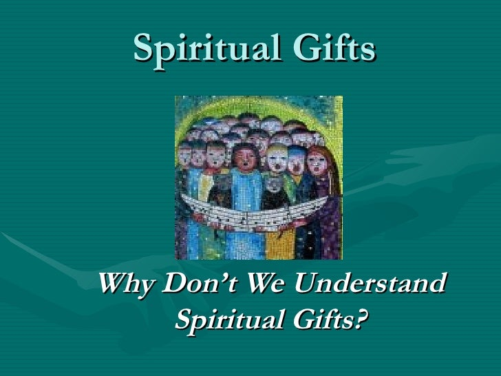 Spiritual Gifts Why Don't We Understand Spiritual Gifts?